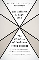 The Children of Light and the Children of Darkness: A Vindication of Democracy and a Critique of Its Traditional Defense