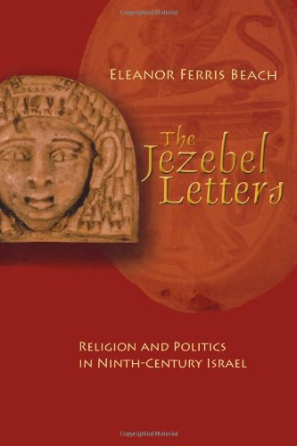Read Online The Jezebel Letters: Religion and Politics in Ninth-Century Israel pdf
