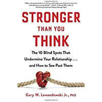 Stronger Than You Think: The 10 Blind Spots That Undermine Your Relationship...and How to See Past Them