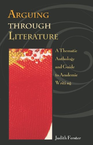 Arguing through Literature:  A Thematic Anthology and Guide to Academic Writing with free ARIEL CD-ROM