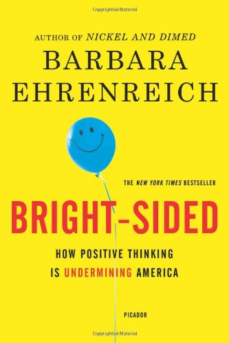 Download Bright-sided: How the Relentless Promotion of Positive Thinking Has Undermined America PDF