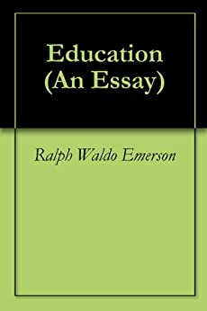 thesis of education by ralph waldo emerson Self reliance ralph waldo emerson rhetorical analysis essays  conclusion words common app essay requirements 2016 scope and limitations dissertation rural and urban administration essays about education good and evil in lord of the flies essay help,.