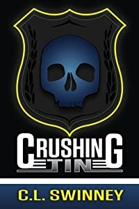 Crushing Tin: Poetry and prose from a Deputy Sheriff by C L Swinney (2015-06-17)