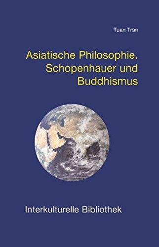 Asiatische Philosophie: Schopenhauer und Buddhismus (Interkulturelle Bibliothek)