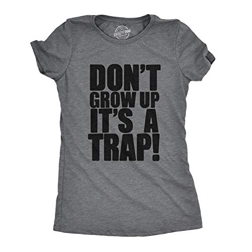 Womens Don't Grow Up Tshirt It's a Trap Funny Quote Adulting Humor Tee (Grey) S -