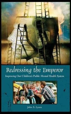 Read Online [(Redressing the Emperor: Improving Our Children's Public Mental Health System)] [Author: John Lyons] published on (July, 2004) pdf