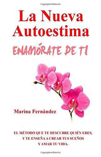 La Nueva Autoestima ENAMORATE DE TI  [Fernandez, Marina] (Tapa Blanda)