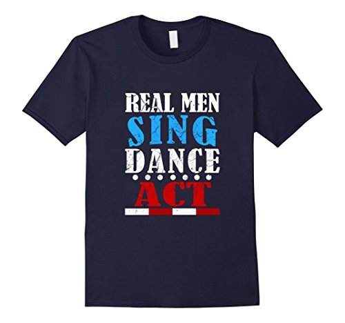 Sister Act Halloween Costume (Mens FUNNY REAL MEN SING DANCE ACT T-SHIRT Theater Broadway Gift Large Navy)