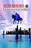 [ Superhero - Blue Knight Episode VIII, Robert from Portland: 8th Exciting Episode BY Pollens, Allen ( Author ) ] { Paperback } 2014