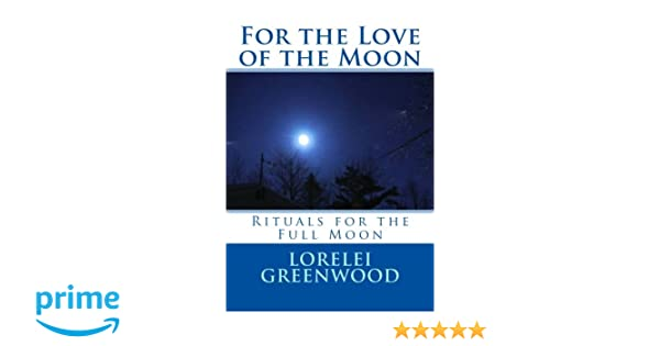 For the Love of the Moon: Rituals for the Full Moon: Lorelei