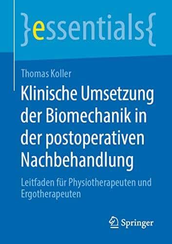 Klinische Umsetzung der Biomechanik in der postoperativen Nachbehandlung: Leitfaden für Physiotherapeuten und Ergotherapeuten (essentials) (German Edition)