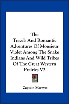 Book The Travels and Romantic Adventures of Monsieur Violet Among the Snake Indians and Wild Tribes of the Great Western Prairies V2