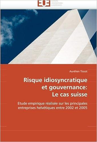 Risque idiosyncratique et gouvernance: Le cas suisse: Etude empirique réalisée sur les principales entreprises helvétiques entre 2002 et 2005 (Omn.Univ.Europ.)