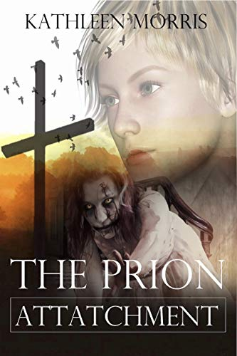The Prion Attachment - A Christian Zombie Suspense Thriller (Blood War Series Book 1) by [Morris, Kathleen]