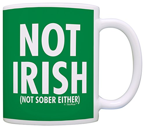 St Patrick's Day Reception Not Irish Not Sober Either St Patty's Gag Gift Coffee Mug Tea Cup Green