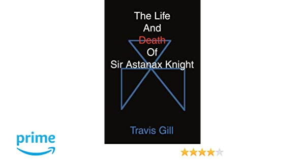 The Life And Death Of Sir Astanax Knight
