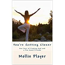 You're Getting Closer: One Year of Finding God and a Few Good Friends (The Mystical Memoir Series Book 1)
