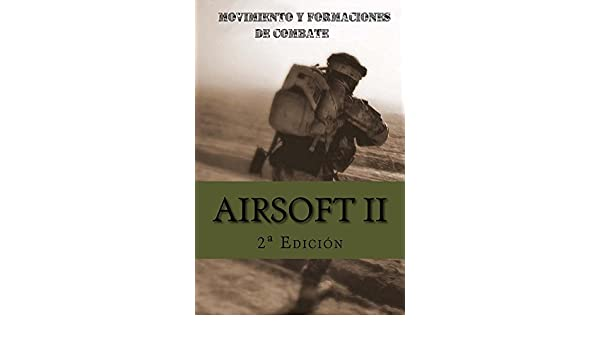 Amazon.com: Airsoft II: Movimiento y Formaciones de Combate (Spanish Edition) eBook: Ares Van Jaag, José Antonio Alías GArcía: Kindle Store