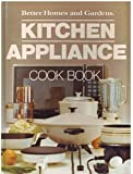Kitchen Appliance Cook Book, Better Homes and Gardens Editors, 0696005654