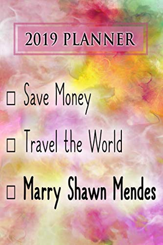 2019 Planner: Save Money, Travel The World, Marry Shawn Mendes: Shawn Mendes 2019 Planner
