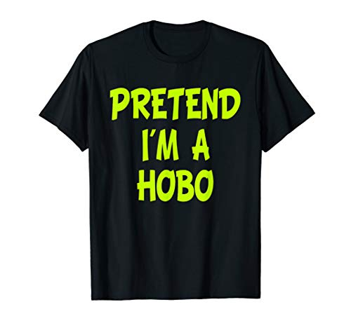 Pretend I'm a Hobo Funny Halloween Party Costume Gift T-Shirt -