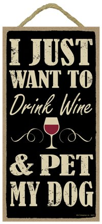 "(SJT94676) I just want to drink wine and pet my dog 5"" x 10"" Primitive Wood Plaque Sign"