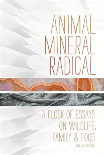 animal mineral radical essays on wildlife family and food bk  animal mineral radical essays on wildlife family and food bk loren 9781619020733 com books