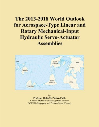 2017 Servo - The 2013-2018 World Outlook for Aerospace-Type Linear and Rotary Mechanical-Input Hydraulic Servo-Actuator Assemblies