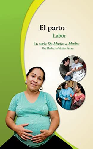 El parto/Labor: Ana Has Her Baby (De Made a Madre: Prenatal Care Photonovel Series-bilingual nº 5) (Spanish Edition)