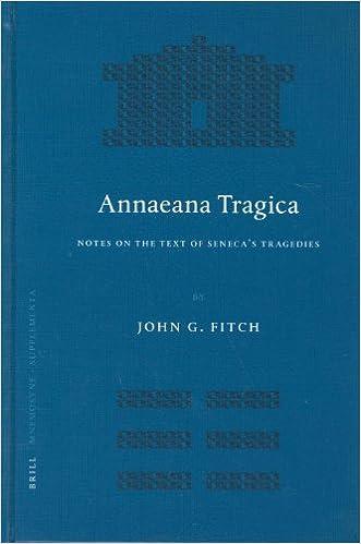 Annaeana Tragica: Notes On the Text of Seneca's Tragedies PDF Download