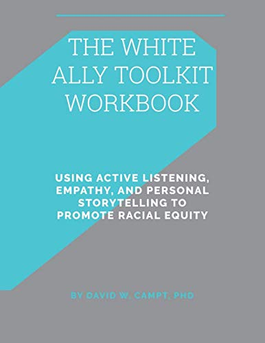 The White Ally Toolkit Workbook: Using Active Listening, Empathy, and Personal Storytelling to Promote Racial Equity (Toolkit For Conversations)