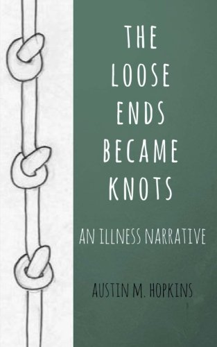 the loose ends became knots: an illness narrative [austin m hopkins] (Tapa Blanda)