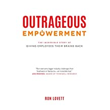 Outrageous Empowerment: The Incredible Story of Giving Employees Their Brains Back