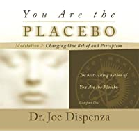 Dispenza, D: You Are the Placebo Meditation 2 -- Revised Edi: Changing One Belief and Perception (Revised Edition)