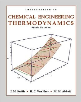 Introduction to Chemical Engineering Thermodynamics 6th edition (TATA McGraw-Hill Edition) JM Smith; HC Van Ness; MM Abbott