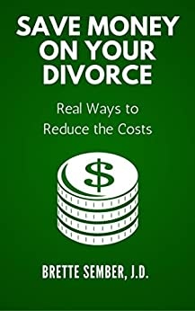 Save Money on Your Divorce: Real Ways to Reduce the Costs by [Sember J.D., Brette]