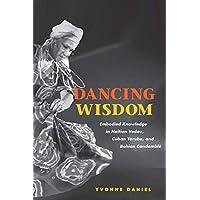 Dancing Wisdom: Embodied Knowledge in Haitian Vodou, Cuban Yoruba, and Bahian Candomblé