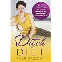 Ditch the Diet: How Your Frustration Can Lead to Freedom and Permanent Weight Loss