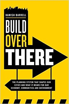 Book Build Over There: Understanding the Government's role in shaping our cities