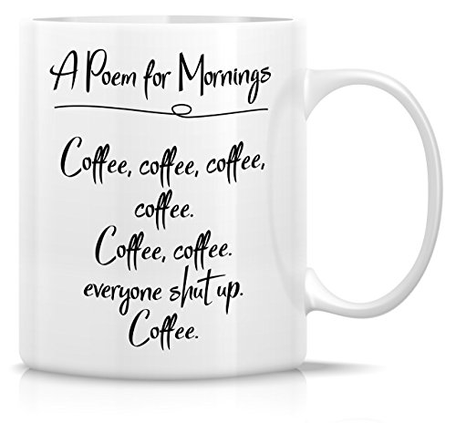 Retreez Funny Mug - A Poem For Mornings All About Coffee 11 Oz Ceramic Coffee Mugs - Funny, Sarcasm, Sarcastic, Motivational, Inspirational birthday gifts for friends, coworkers, siblings, dad or mom