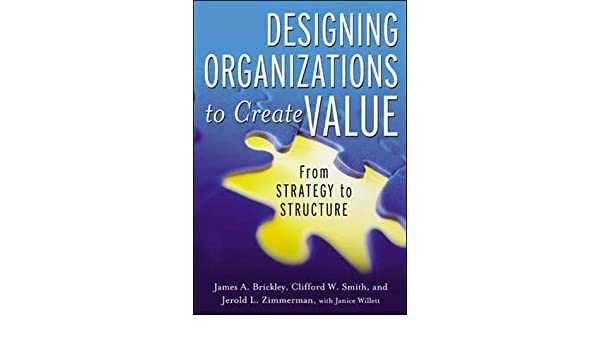 Amazon Com Designing Organizations To Create Value From Strategy To Structure 9780071393928 Jim Brickley Clifford Smith Jerry Zimmerman Janice Willett Books