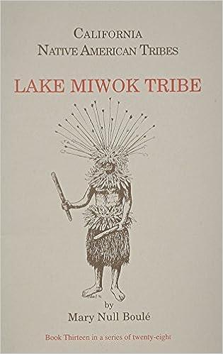 Californias Native American Tribes Lake Miwok Tribe Californias