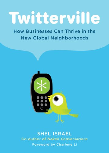 Download Twitterville: How Businesses Can Thrive in the New Global Neighborhoods Pdf