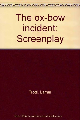 The ox-bow incident: Screenplay