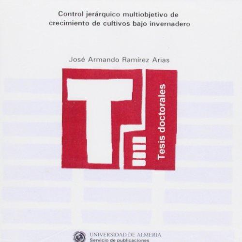 Descargar Libro Control Jerárquico Multiobjetivo De Crecimiento De Cultivos Bajo Invernadero ) José Armando Ramírez Arias