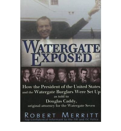 Read Online Watergate Exposed: How the President of the United States & the Watergate Burglars Were Set Up as Told to Douglas Caddy, Original Attorney for the Watergate Seven (Paperback) - Common PDF
