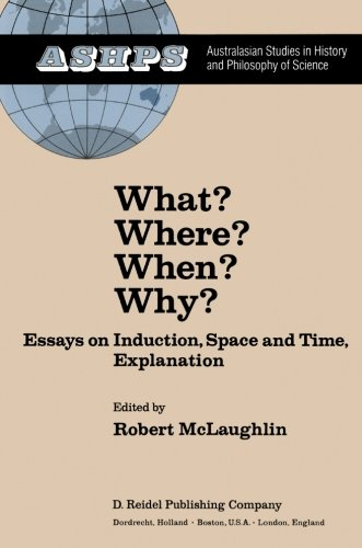 What? Where? When? Why?: Essays on Induction, Space and Time, Explanation (Studies in History and Philosophy of Science)