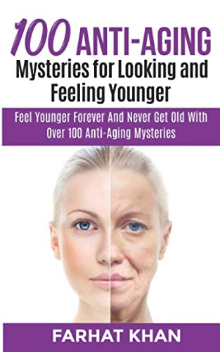 100 Anti-Aging Mysteries: 100 Anti-Aging Tips: Inspiration  and Helpful Advice to Help You Feel Gorgeous and Look Younger