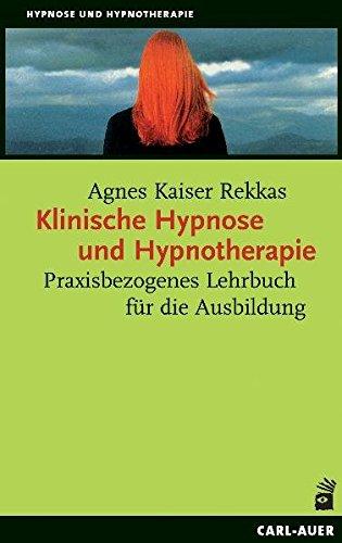Klinische Hypnose und Hypnotherapie: Praxisbezogenes Lehrbuch für die Ausbildung