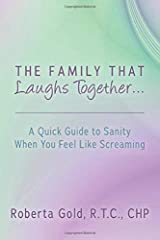 The Family That Laughs Together...: A Quick Guide to Sanity When You Feel Like Screaming Paperback